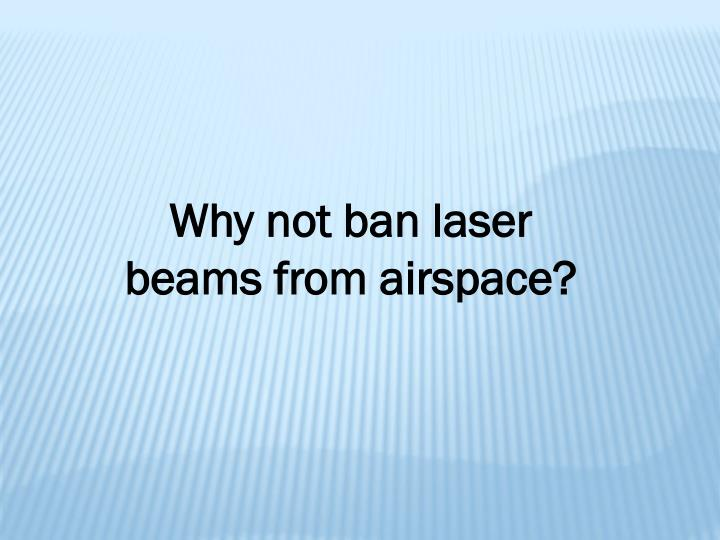 Why not ban laser beams from airspace?