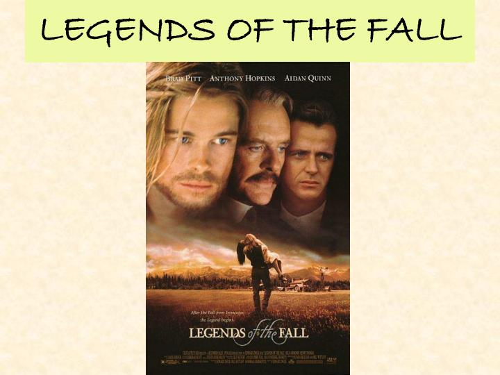 legends of the fall essays 16 quotes from legends of the fall: 'if you added it up, without her there was nothing--but with her even the simplest of gestures of walking a bird nothing was like anything else, including himself, and everything was changing all of the time he knew he couldn't perceive the change because he was.