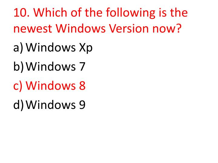 10. Which of the following is the newest Windows Version now?