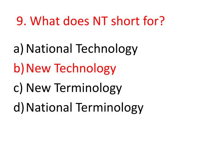 9. What does NT short for?