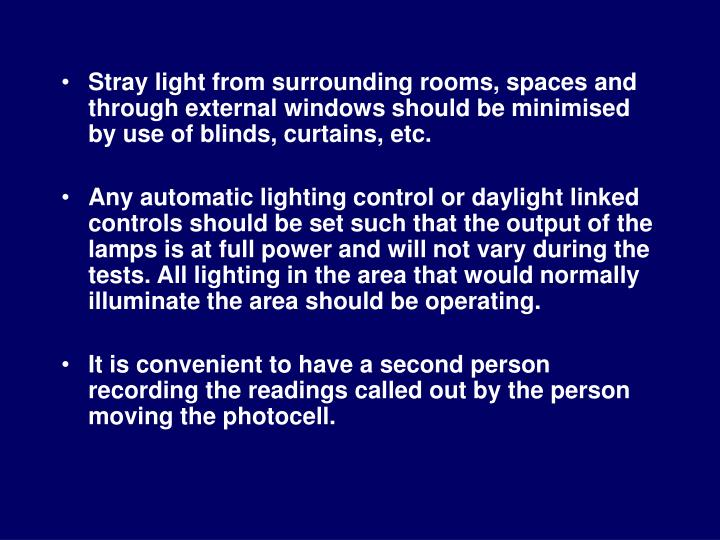 Stray light from surrounding rooms, spaces and through external windows should be minimised by use of blinds, curtains, etc.