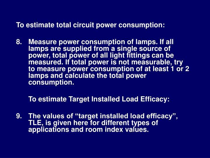 To estimate total circuit power consumption: