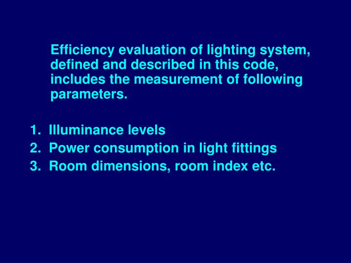 Efficiency evaluation of lighting system, defined and described in this code, includes the measurement of following parameters.