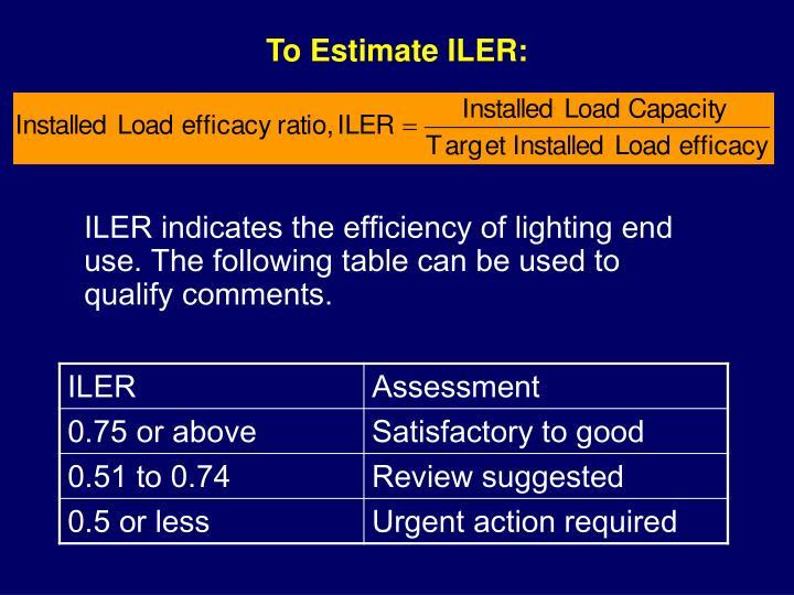 To Estimate ILER: