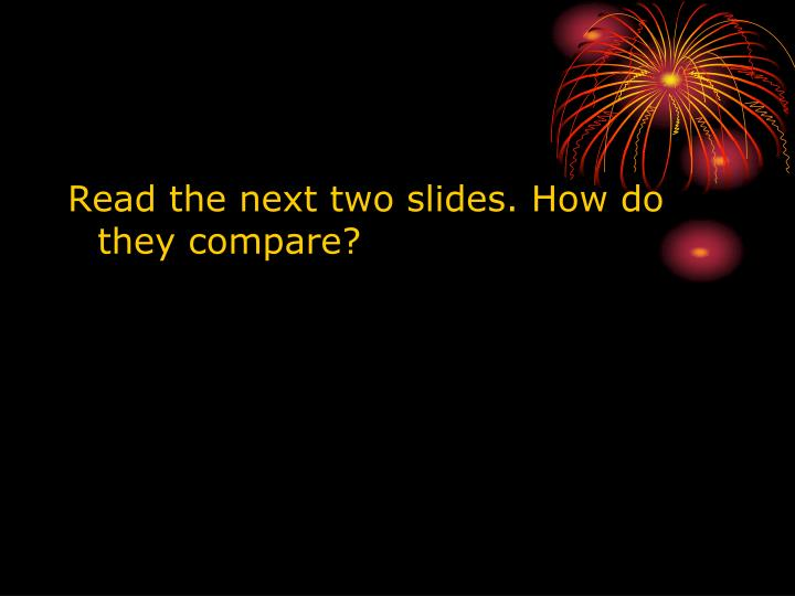 Read the next two slides. How do they compare?