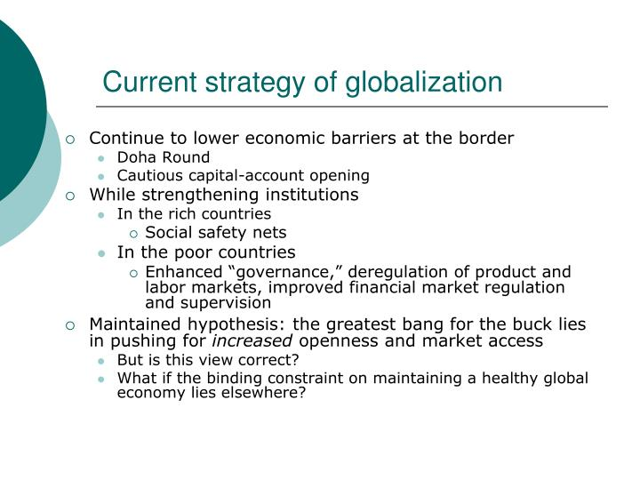 globalization strategy The center for globalization and strategy carries out research focusing on the following topics: global strategy the phenomenon of globalization goes well beyond the concept of the global product and the standardization that is so strongly advocated by marketing departments.