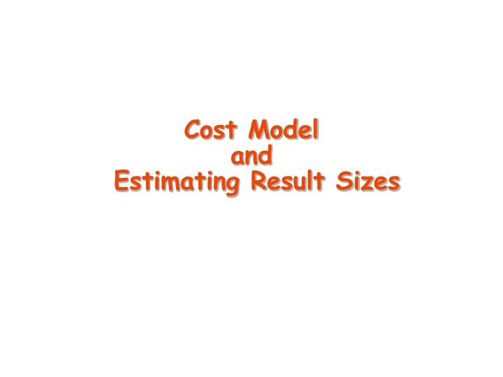 Cost model and estimating result sizes
