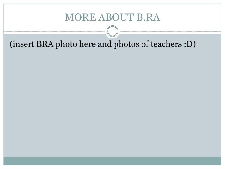 MORE ABOUT B.RA