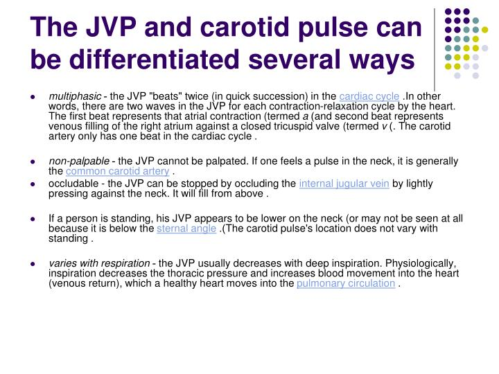 The JVP and carotid pulse can be differentiated several ways