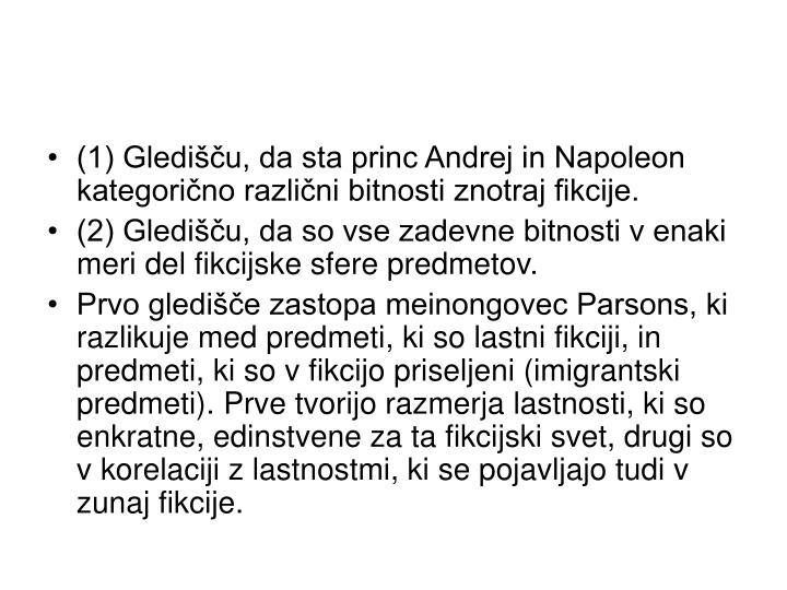 (1) Gledišču, da sta princ Andrej in Napoleon kategorično različni bitnosti znotraj fikcije.
