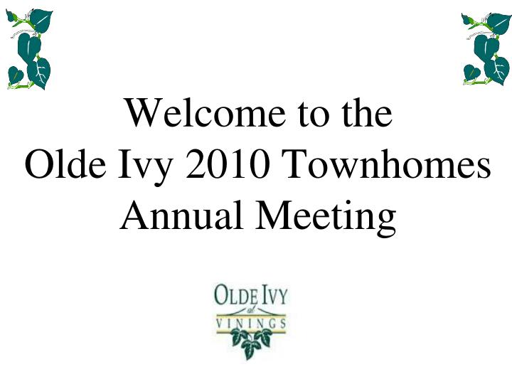 welcome to the olde ivy 2010 townhomes annual meeting n.