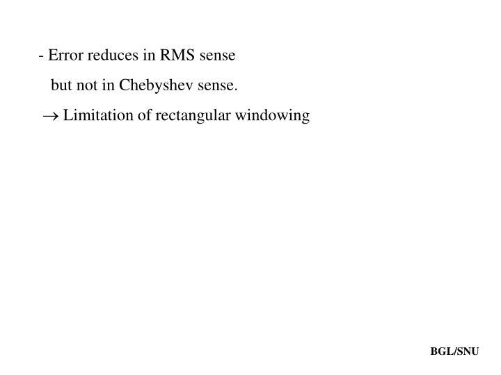 - Error reduces in RMS sense