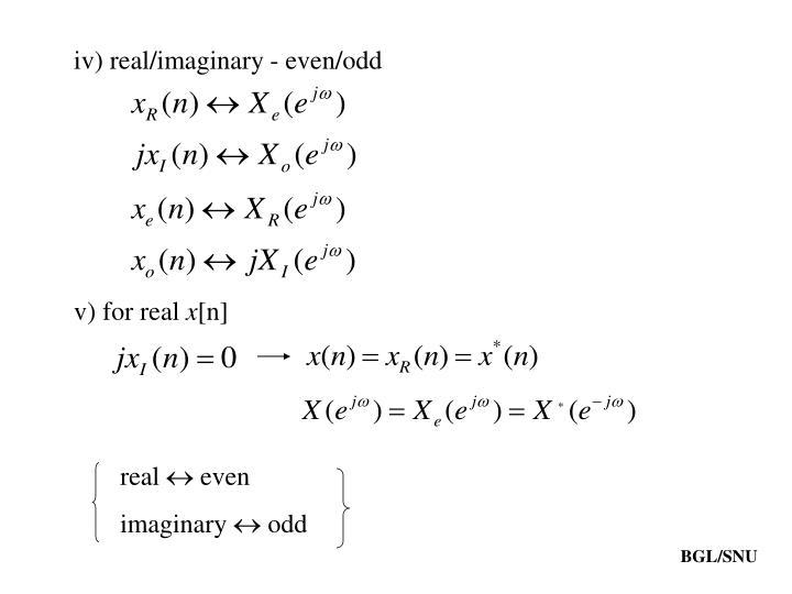 iv) real/imaginary - even/odd