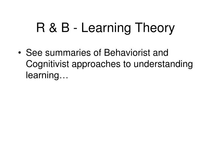 R & B - Learning Theory