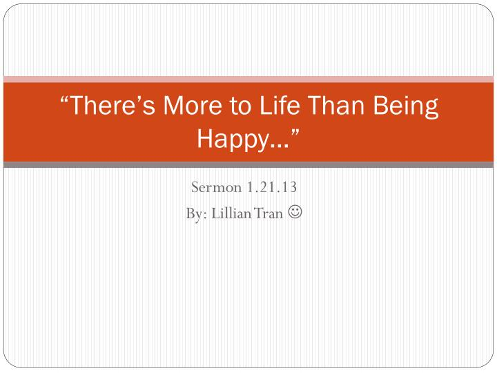 there s more to life than Life's confusion » the title basically sums it upi have a good life.