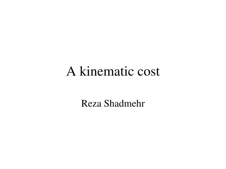 a kinematic cost