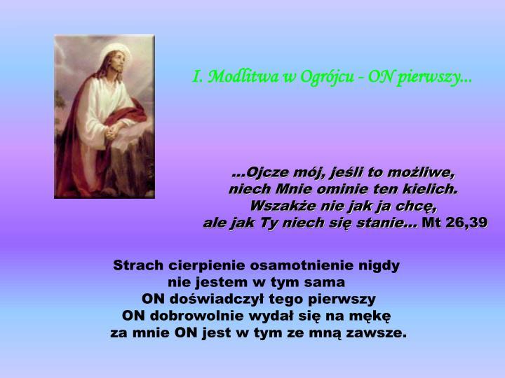 I. Modlitwa w Ogrójcu - ON pierwszy...