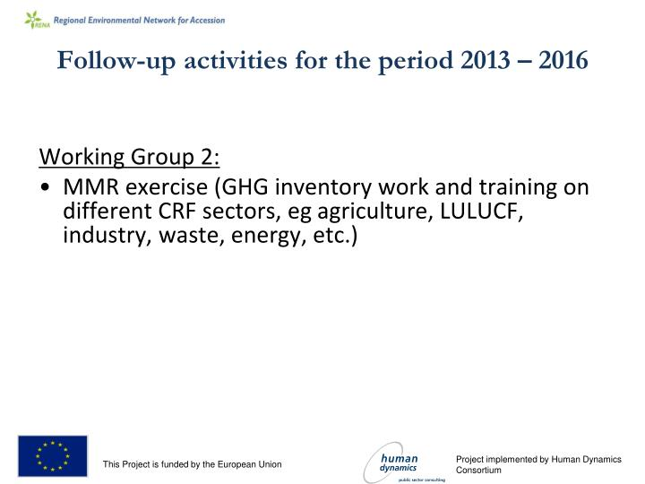 Follow-up activities for the period 2013 – 2016