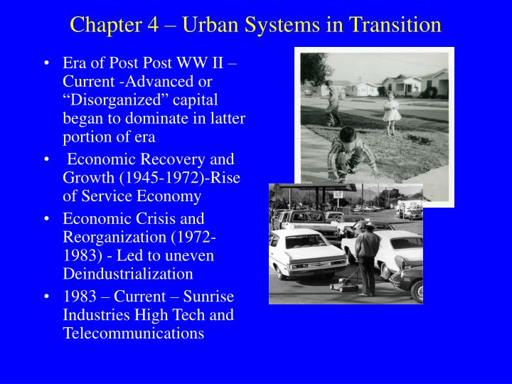 "Era of Post Post WW II – Current -Advanced or ""Disorganized"" capital began to dominate in latter portion of era"