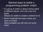 general ways to tackle a programming problem impt1