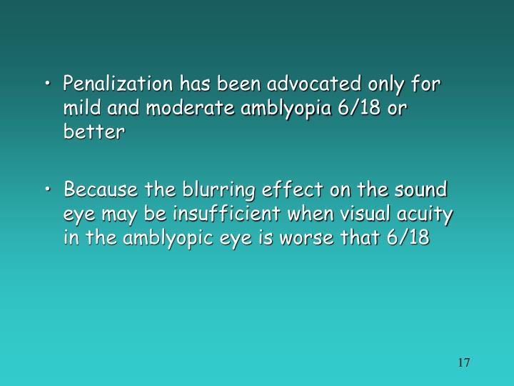 Penalization has been advocated only for mild and moderate amblyopia 6/18 or better