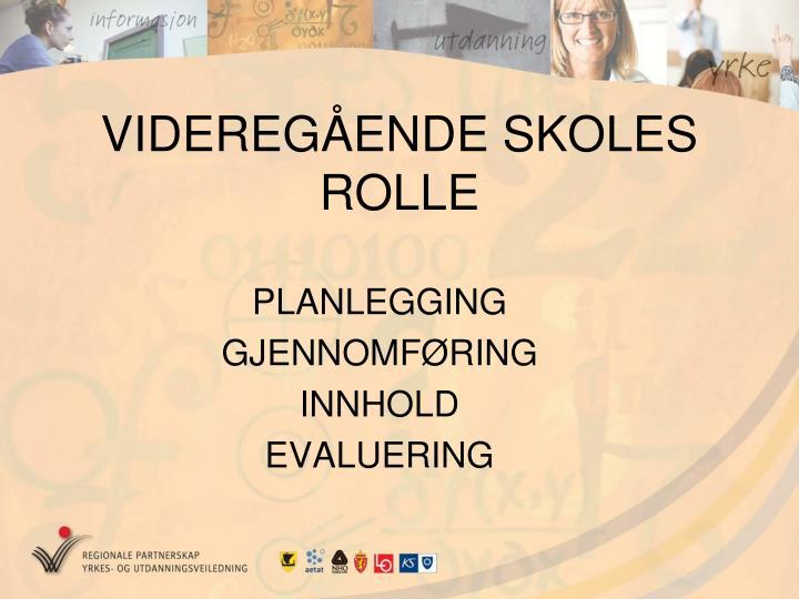 VIDEREGÅENDE SKOLES ROLLE