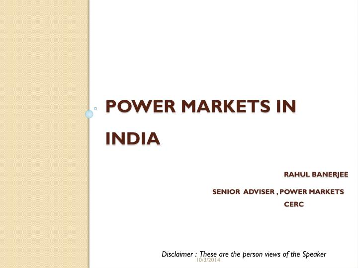 power markets in india rahul banerjee senior adviser power markets cerc n.