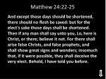 matthew 24 22 25