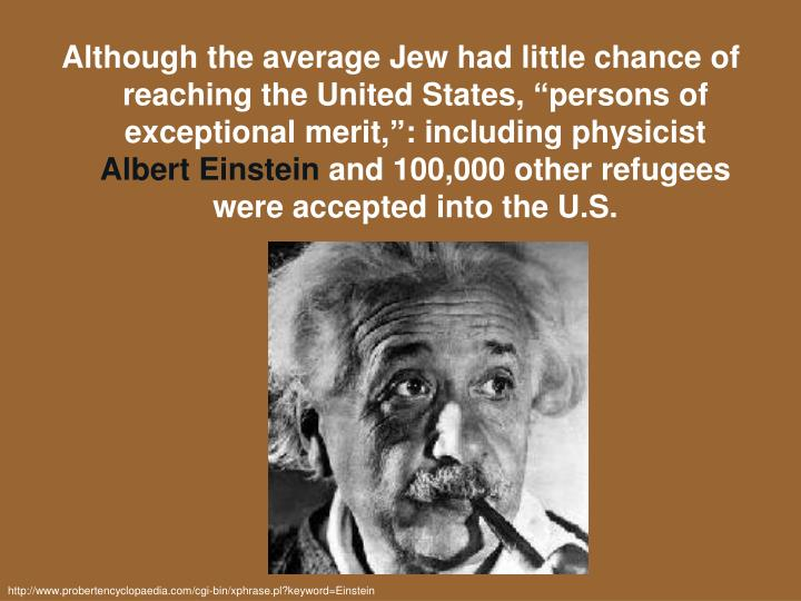 "Although the average Jew had little chance of reaching the United States, ""persons of exceptional merit,"": including physicist"
