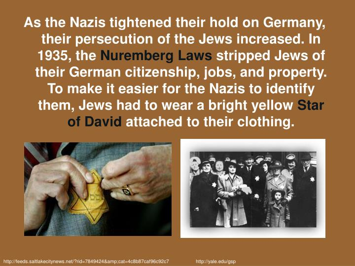 As the Nazis tightened their hold on Germany, their persecution of the Jews increased. In 1935, the