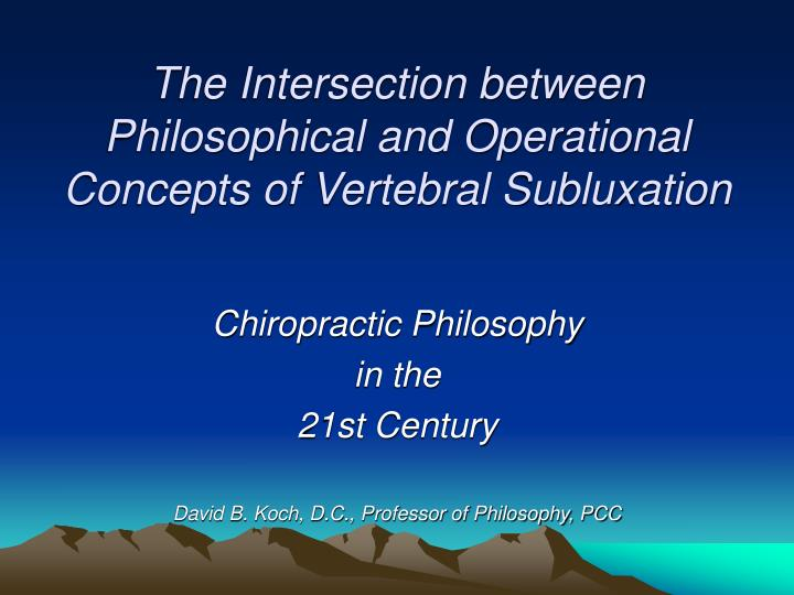the intersection between philosophical and operational concepts of vertebral subluxation n.
