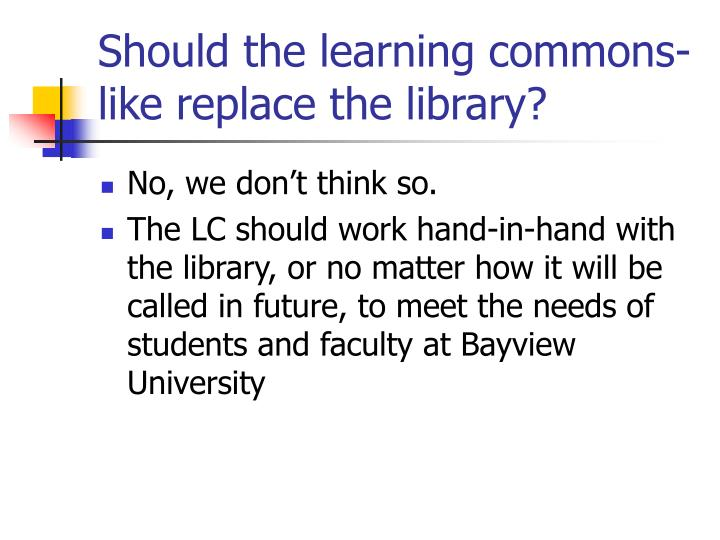 Should the learning commons-like replace the library?