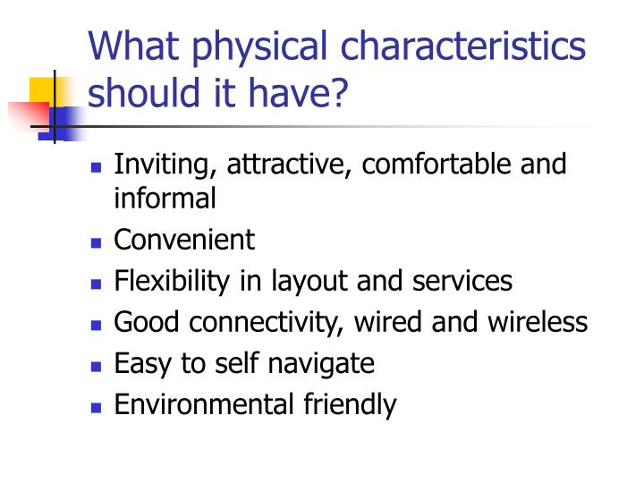 What physical characteristics should it have?