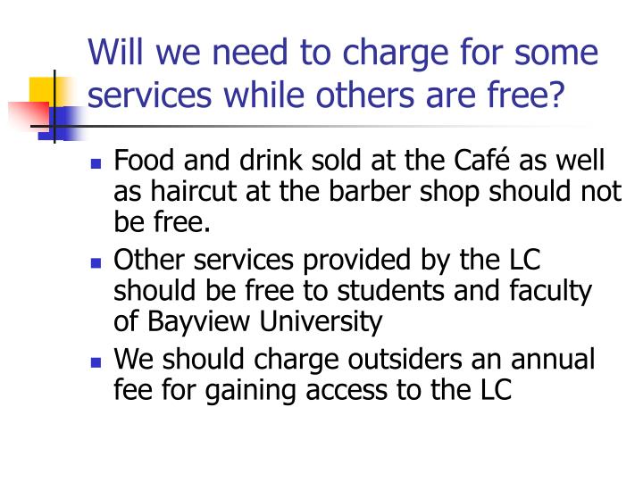 Will we need to charge for some services while others are free?