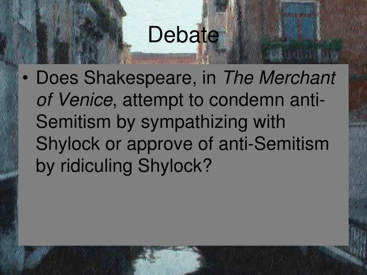 anti semitism and the merchant of venice Anti-semitism and racism in the merchant of venice anti-semitism and the desecration of the jewish population have been in existence for nearly five thousand years.