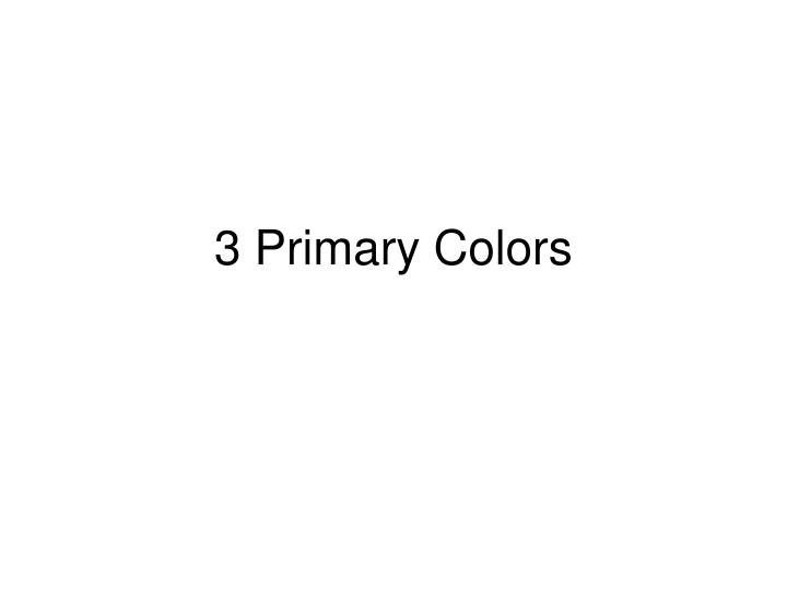 3 Primary Colors