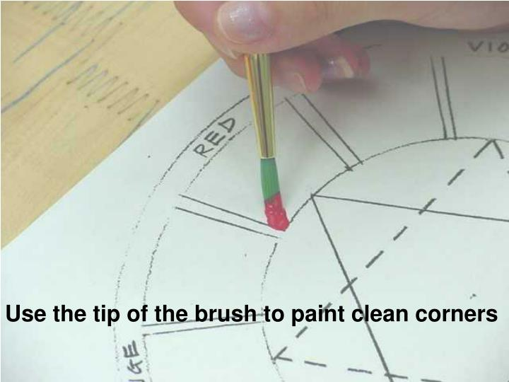 Use the tip of the brush to paint clean corners