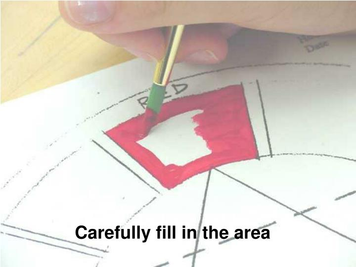 Carefully fill in the area