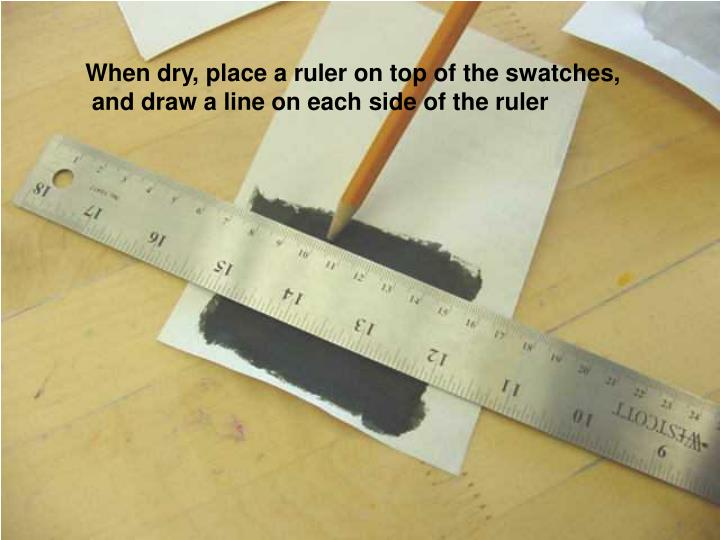 When dry, place a ruler on top of the swatches,