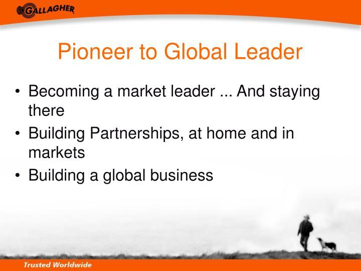 Pioneer to Global Leader