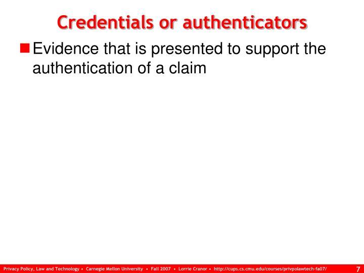 Credentials or authenticators