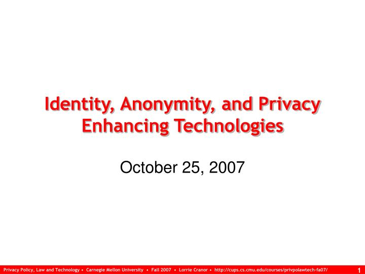 Identity anonymity and privacy enhancing technologies