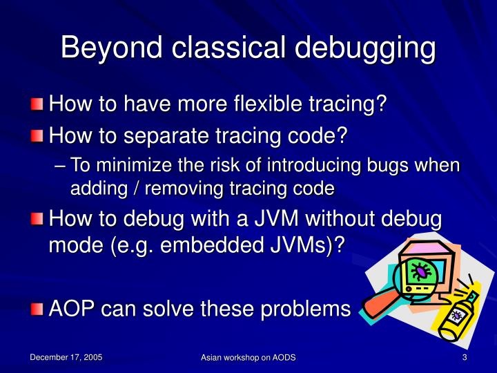 Beyond classical debugging