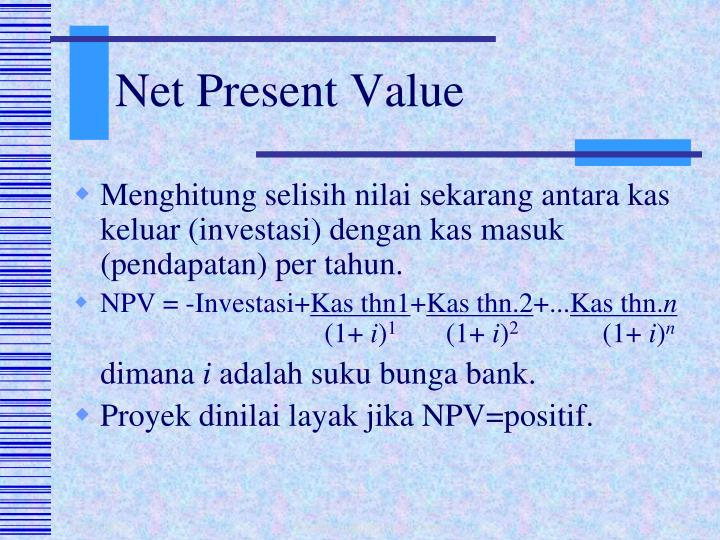 describe the logic behind the npv approach Examples of net present value (npv), roi and payback analysis introduction terms and definitions net present value - method of calculating the expected net monetary gain or loss from a project by discounting all expected future cash inflows and outflows to the present point in time.