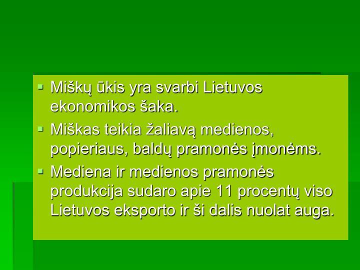 Miškų ūkis yra svarbi Lietuvos ekonomikos šaka.