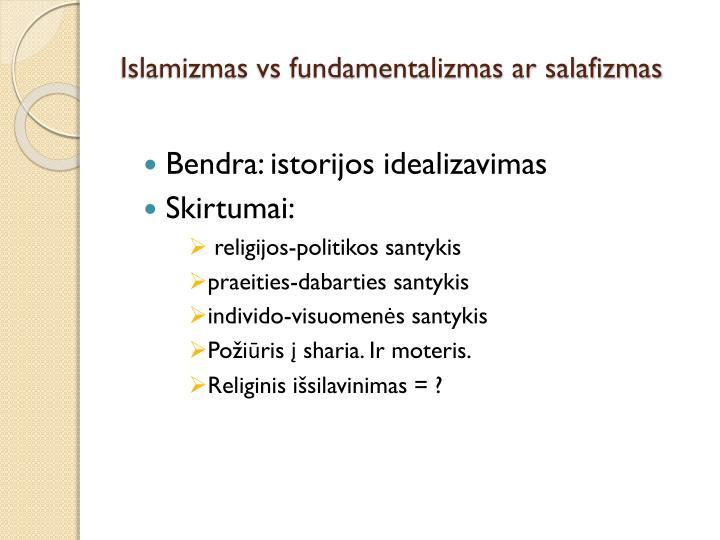 Islamizmas vs fundamentalizmas ar salafizmas