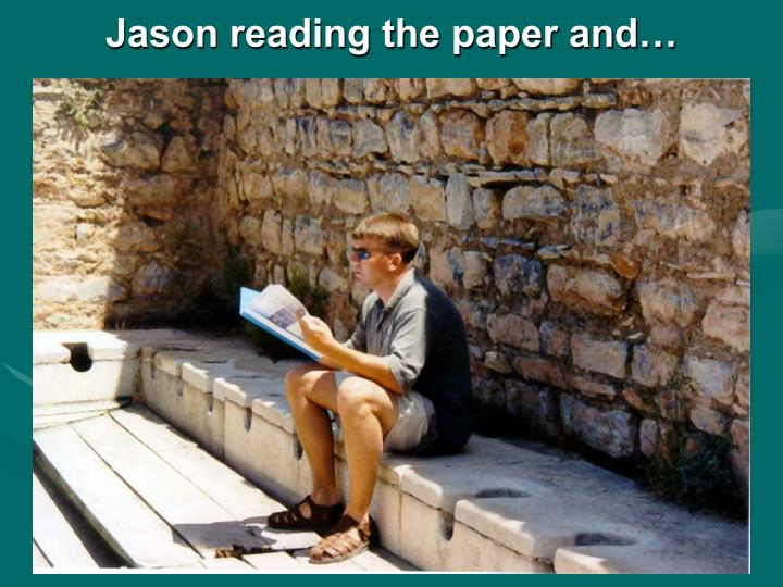 Jason reading the paper and…