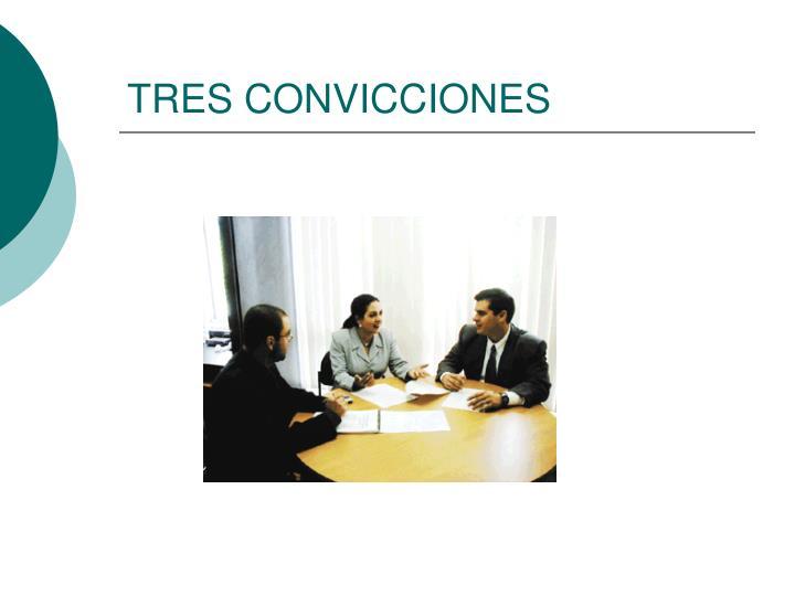 TRES CONVICCIONES