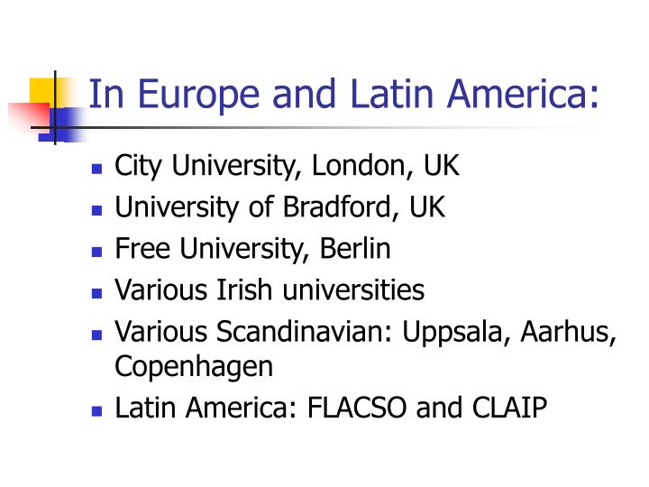 In Europe and Latin America: