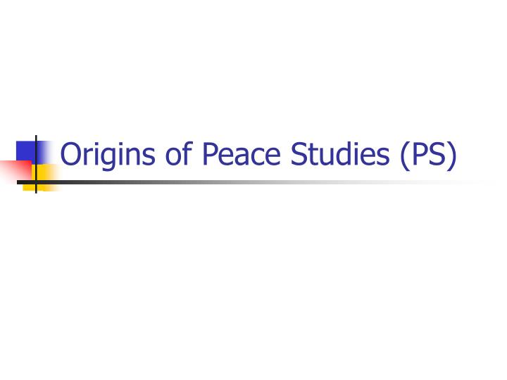 Origins of peace studies ps